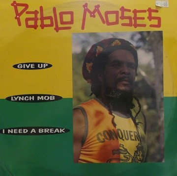 Pablo Moses - Give Up / Lynch Mob / I Need A Break