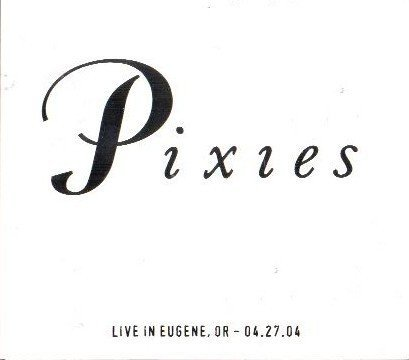 Pixies - Live In Eugene, OR - 04.27.04