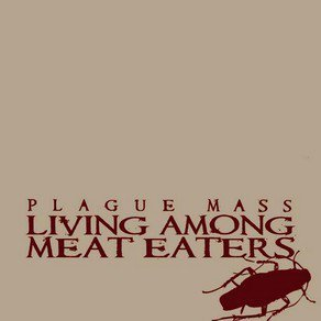Plague Mass - Living Among Meat Eaters