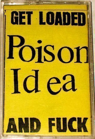 Poison Idea - Get Loaded And Fuck