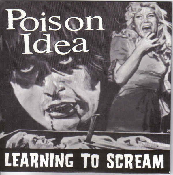 Poison Idea - Learning To Scream