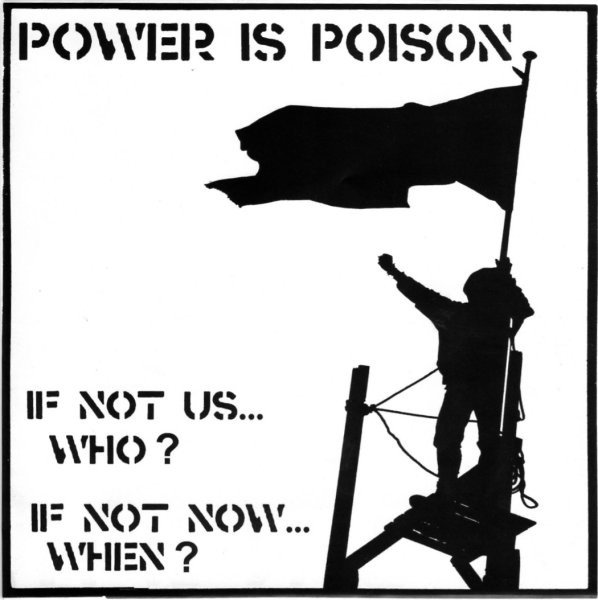 Power Is Poison - If Not Us... Who? If Not Now... When?