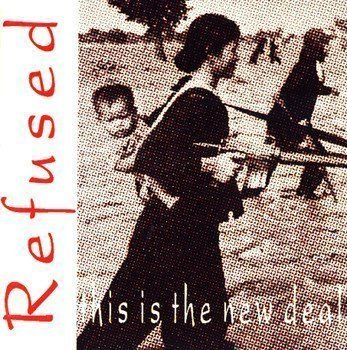 Refused - This Is The New Deal