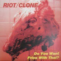 Riot Clone - Do You Want Fries With That?