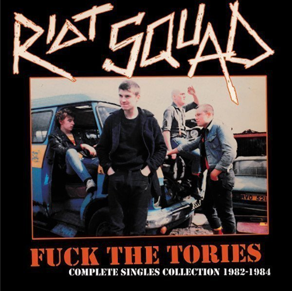Riot Squad - Fuck The Tories (Complete Singles Collection 1982-1984)