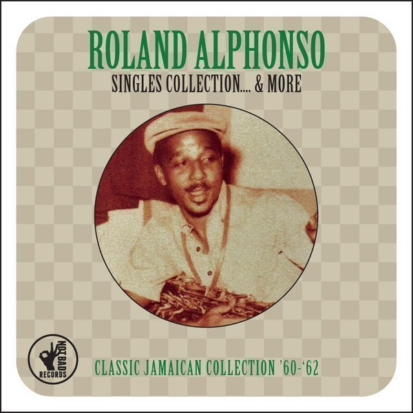 Roland Alphonso - The Singles Collection & More