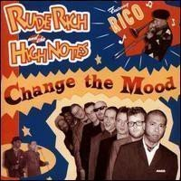 Rude Rich And The High Notes - Change The Mood