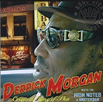 Rude Rich And The High Notes - Derrick Morgan  Meets The High Notes In Amsterdam - Original King Of Ska