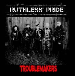 Ruthless Pride - Troublemakers