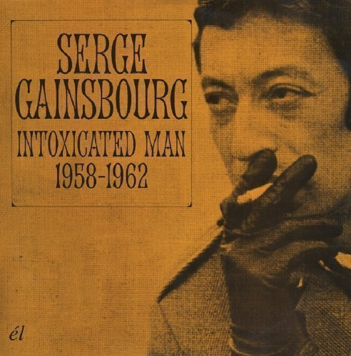 Serge Gainsbourg - Intoxicated Man 1958-1962