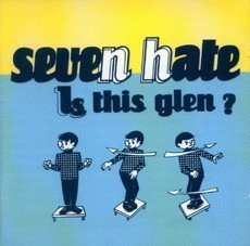 Seven Hate - Is This Glen?