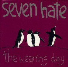 Seven Hate - The Weaning Day