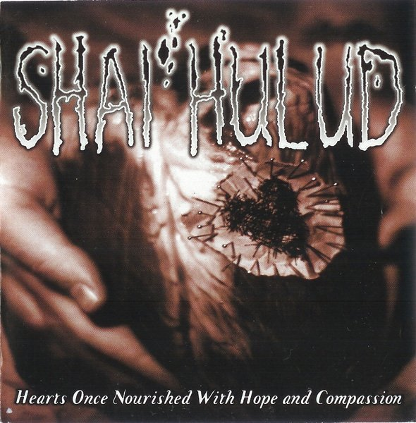 shaihulud - Hearts Once Nourished With Hope And Compassion