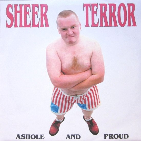 Sheer Terror - Asshole And Proud