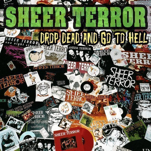 Sheer Terror - Drop Dead And Go To Hell !