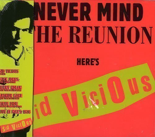 Sid Vicious - Never Mind The Reunion Here