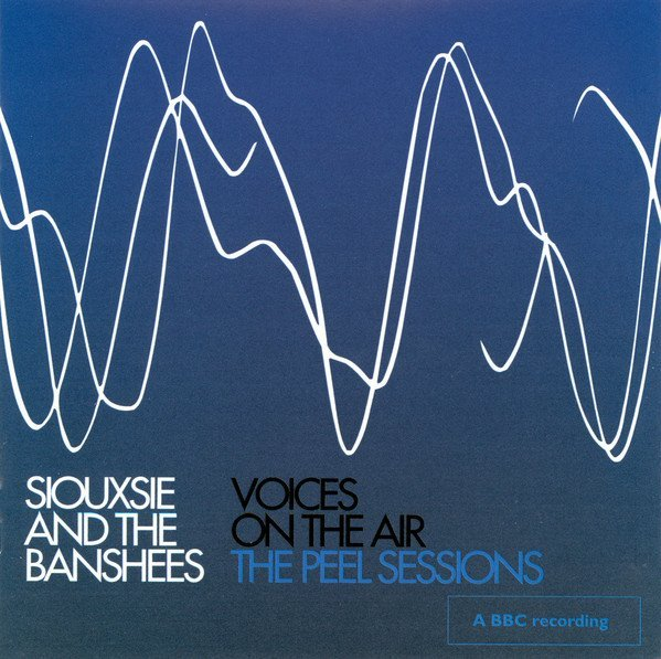 Siouxsie  The Banshees - Voices On The Air (The Peel Sessions)