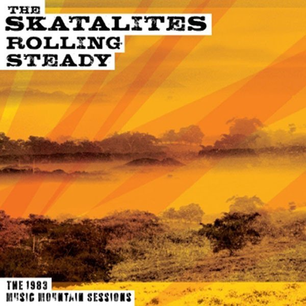 Skatalites - Rolling Steady The 1983 Music Mountain Sessions