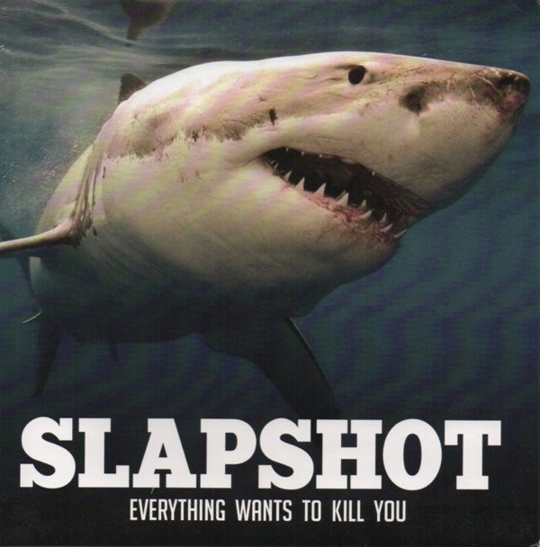 Slapshot - Everything Wants To Kill You