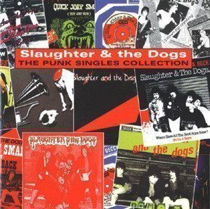 Slaughter And The Dogs - The Punk Singles Collection