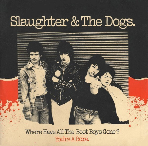 Slaughter And The Dogs - Where Have All The Boot Boys Gone? / You