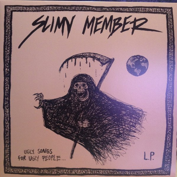 Slimy Member - Ugly Songs For Ugly People... L.P.