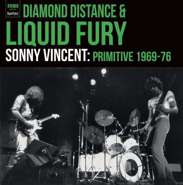 Sonny Vincent - Diamond Distance & Liquid Fury- Sonny Vincent: Primitive 1969-76