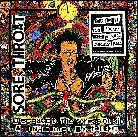 Sore Throat - Disgrace To The Corpse Of Sid / Unhindered By Talent