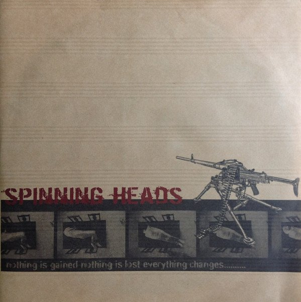 Spinning Heads - Nothing Is Gained Nothing Is Lost Everything Changes