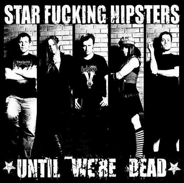Star Fucking Hipsters - Until We