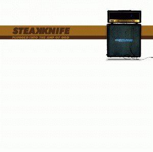 Steakknife - Plugged Into The Amp Of God