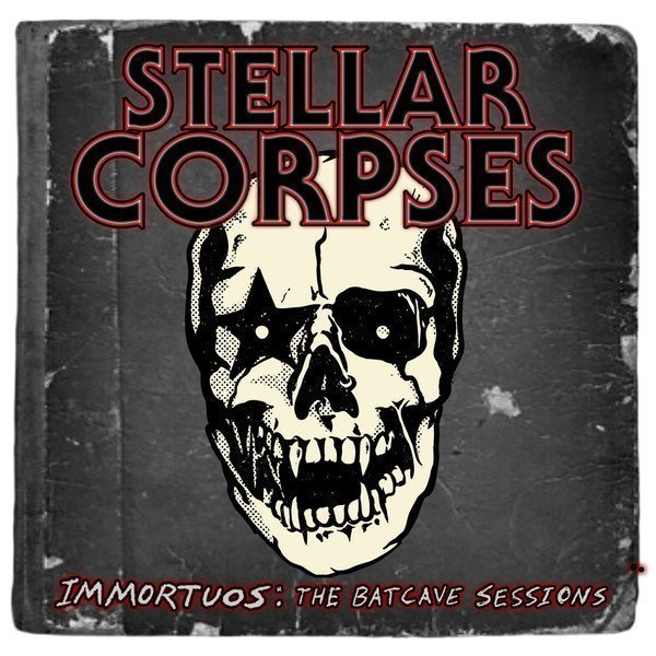 Stellar Corpses -  Immortuos: The Batcave Sessions