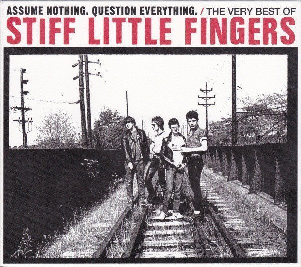 Stiff Little Fingers - Assume Nothing. Question Everything. The Very Best Of Stiff Little Fingers