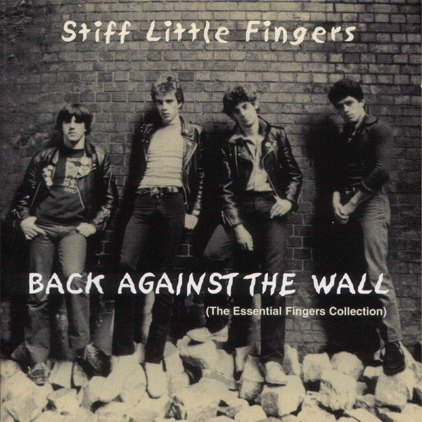 Stiff Little Fingers - Back Against The Wall (The Essential Fingers Collection)