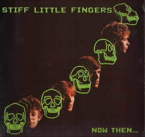Stiff Little Fingers - Now Then...