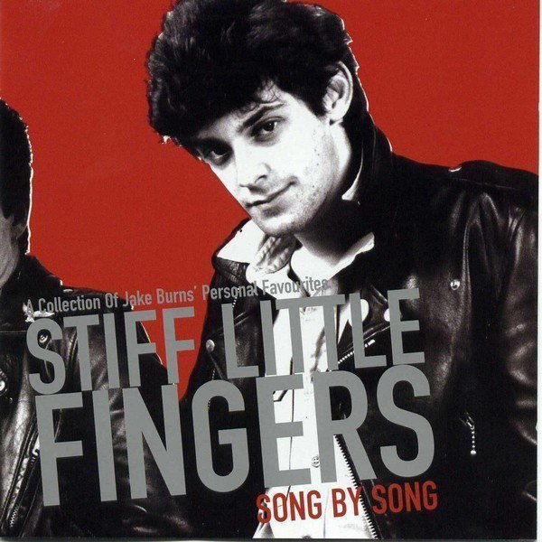 Stiff Little Fingers - Song By Song (A Collection Of Jake Burns