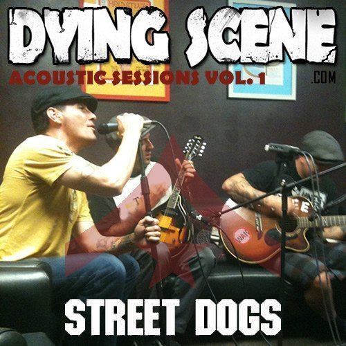 Street Dogs - Dying Scene Acoustic Sessions Vol. 1