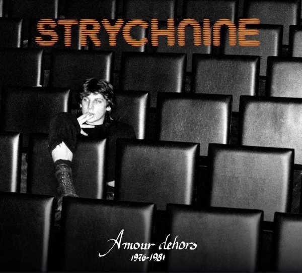 Strychnine - Amour Dehors 1976-1981