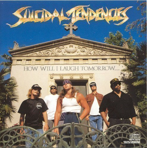 Suicidal Tendencie - How Will I Laugh Tomorrow When I Can
