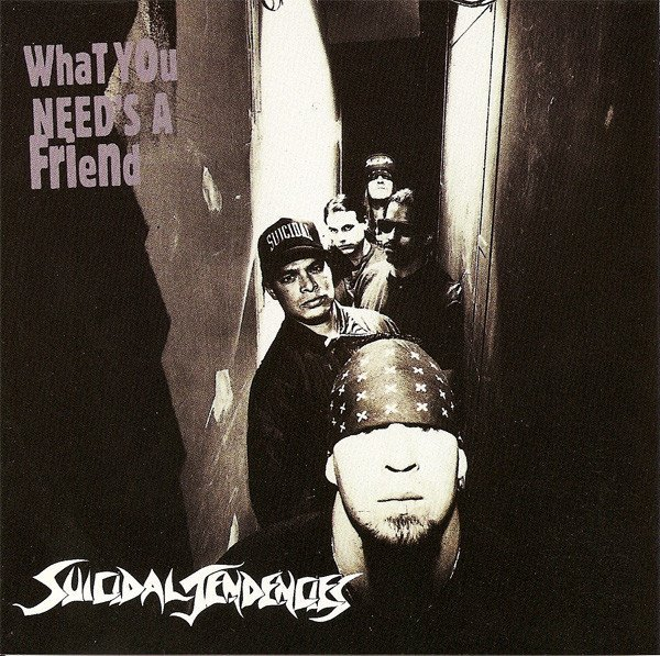 Suicidal Tendencie - What You Need
