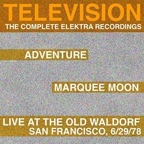 Television - Marquee Moon / Adventure / Live At The Waldorf, San Francisco, 6/29/78 (The Complete Elektra Recordings)