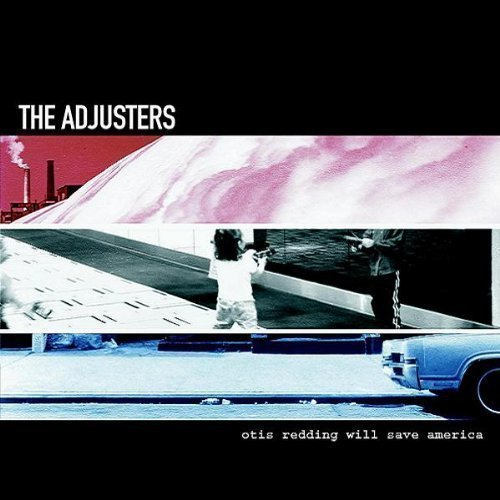 The Adjusters - Otis Redding Will Save America