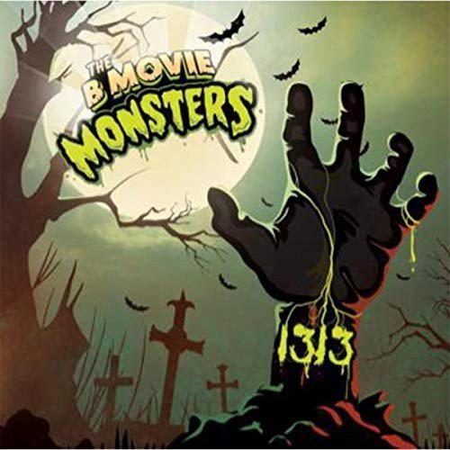 The B Movie Monsters - 1313