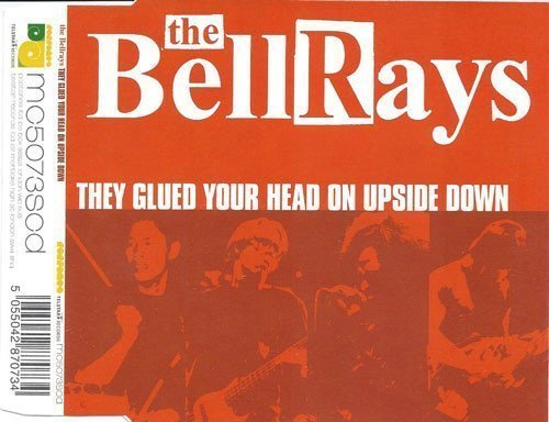 The Bellrays - They Glued Your Head On Upside Down