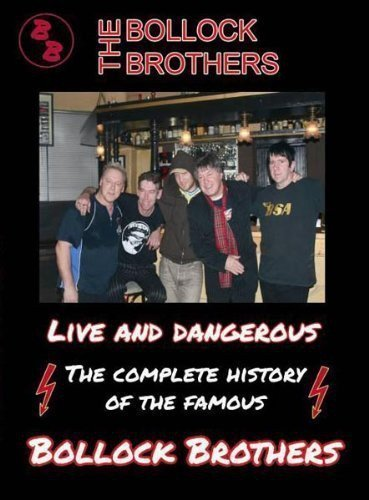 The Bollock Brothers - Live And Dangerous - The Complete History Of The Famous Bollock Brothers
