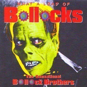 The Bollock Brothers - What A Load Of Bollocks