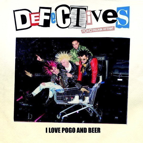 The Defectives - I Love Pogo And Beer