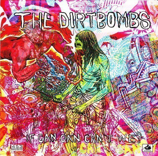 The Dirtbombs - If Can Can Can