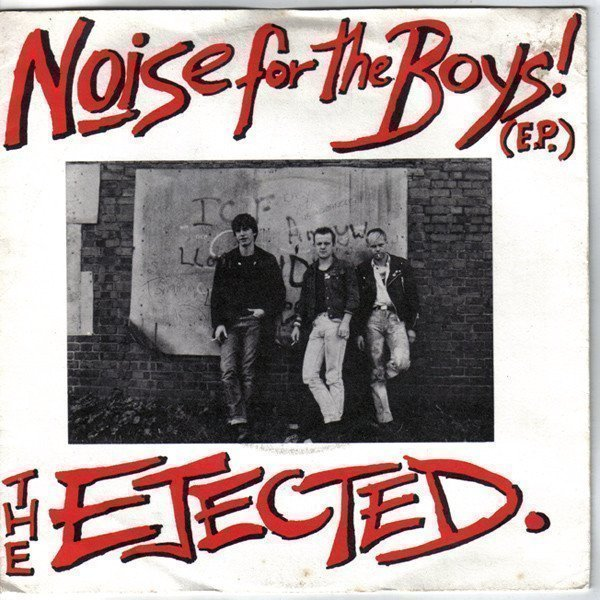 The Ejected - Noise For The Boys! (E.P.)