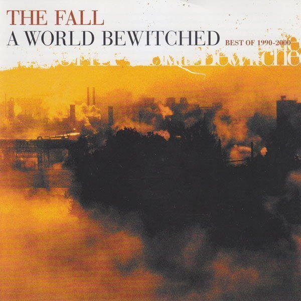 The Fall - A World Bewitched: Best Of 1990-2000